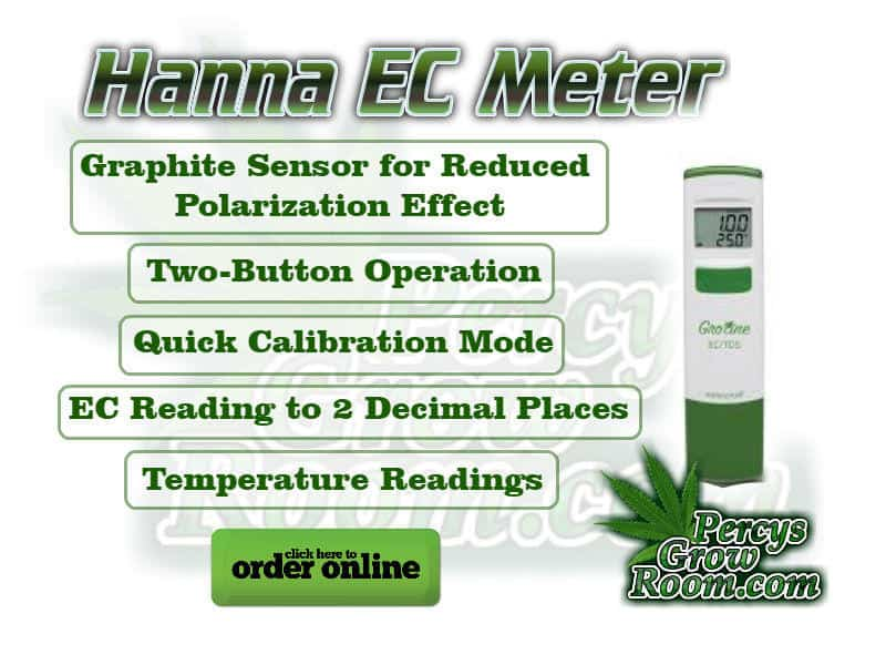 Hanna EC Meter, Grpahite Sensor, for reduced poloristation effect, Two button operation, quick calibration, 2 decimal places, temperature readings, Best EC meter for Growing cannabis, Cannabis growers forum & community, How to grow cannabis, how to grow weed, a step by step guide to growing weed, cannabis growers forum, need help with sick plant, what's wrong with my cannabis plant, percys Grow Room, the Grow Room, percys Grow Guides, we'd growing forum, weed growers community, how to grow weed in coco, when is my cannabis plant ready for harvest, how to feed my cannabis plant, beginners guide to growing weed, how to grow weed for personal use, cannabis plant deficiency, how to germinate cannabis seeds, where to buy cannabis seeds, best weed growers website, how to dry cannabis